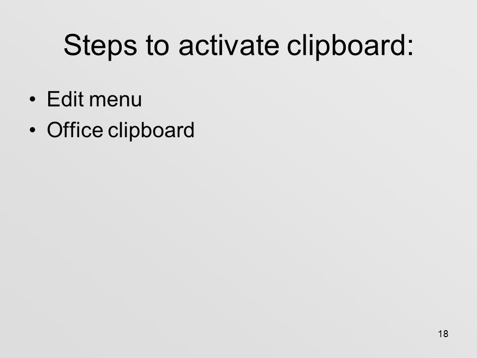 18 Steps to activate clipboard: Edit menu Office clipboard