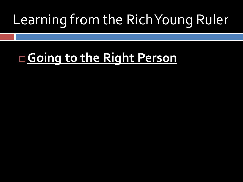 Learning from the Rich Young Ruler  Going to the Right Person