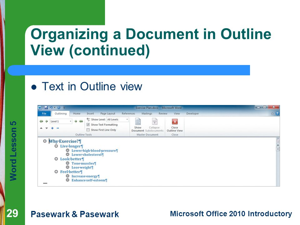 Word Lesson 5 Pasewark & Pasewark Microsoft Office 2010 Introductory Organizing a Document in Outline View (continued) Text in Outline view 29