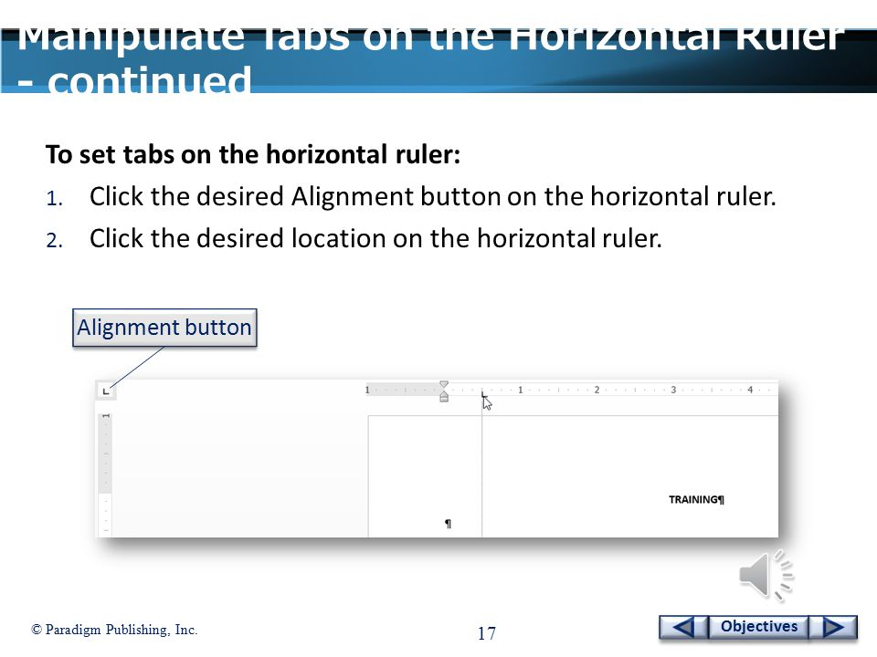 © Paradigm Publishing, Inc. 16 Objectives Manipulate Tabs on the Horizontal Ruler - continued