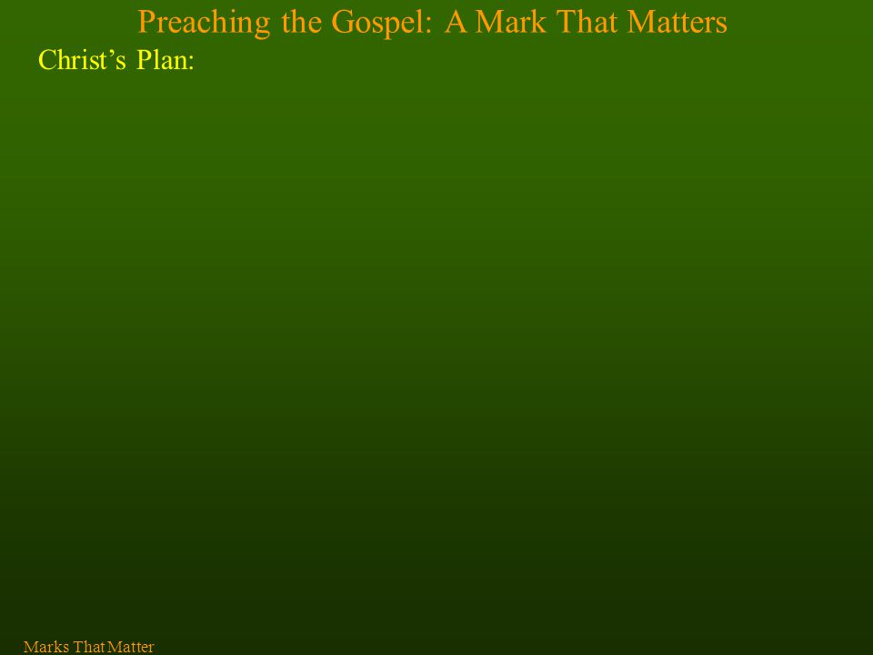 Preaching the Gospel: A Mark That Matters Christ's Plan: Marks That Matter