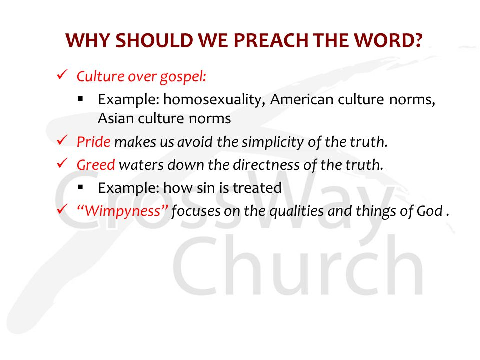 Culture over gospel:  Example: homosexuality, American culture norms, Asian culture norms Pride makes us avoid the simplicity of the truth.