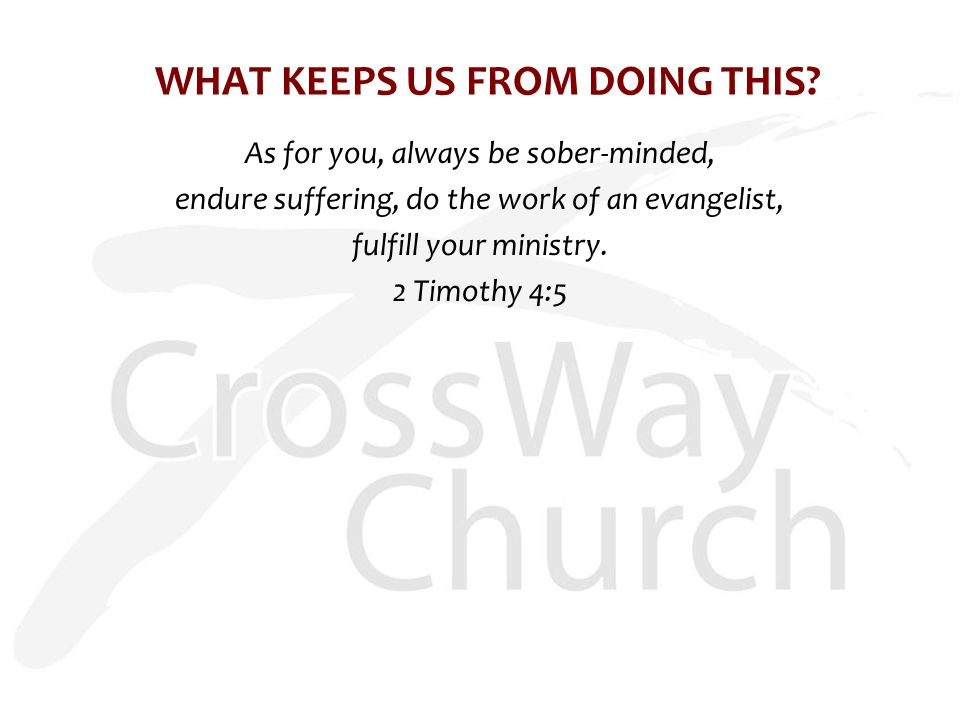 As for you, always be sober-minded, endure suffering, do the work of an evangelist, fulfill your ministry.