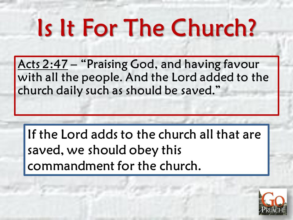 Is It For The Church. Acts 2:47 – Praising God, and having favour with all the people.