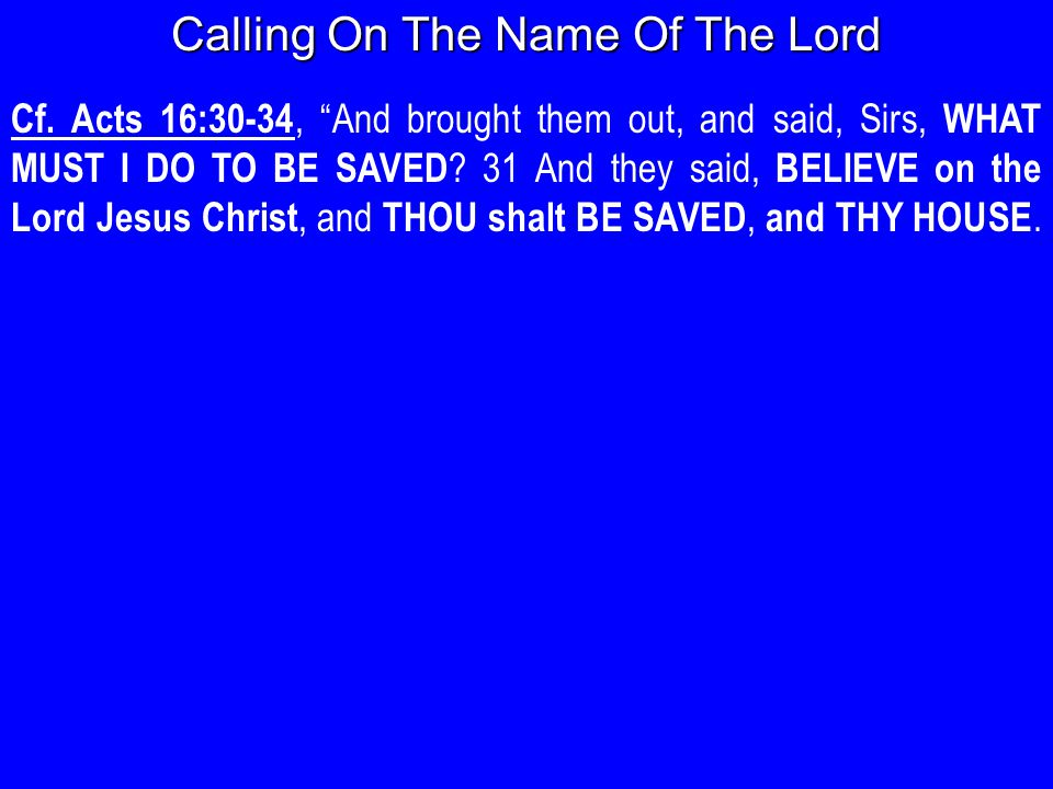 Cf. Acts 16:30-34, And brought them out, and said, Sirs, WHAT MUST I DO TO BE SAVED .
