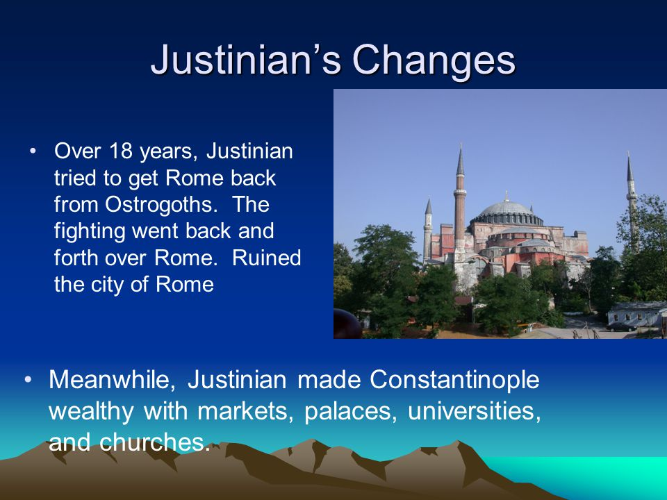 Justinian's Changes Over 18 years, Justinian tried to get Rome back from Ostrogoths.