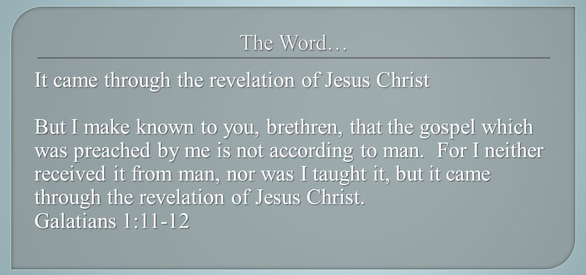 It came through the revelation of Jesus Christ But I make known to you, brethren, that the gospel which was preached by me is not according to man.