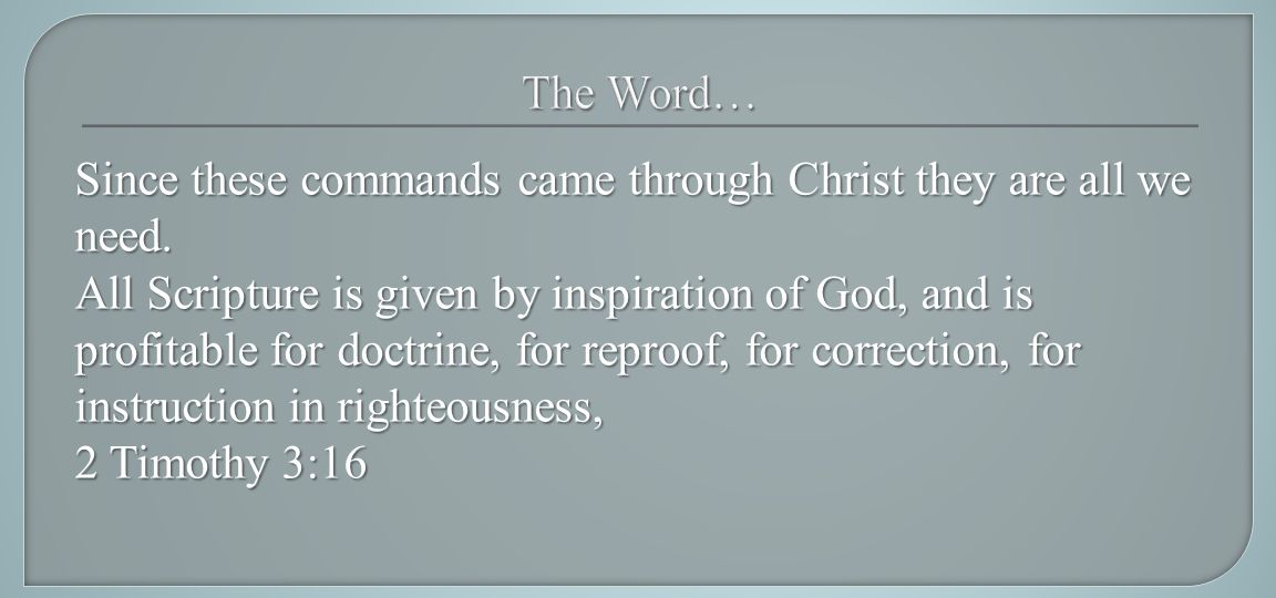 All Scripture is given by inspiration of God, and is profitable for doctrine, for reproof, for correction, for instruction in righteousness, 2 Timothy 3:16
