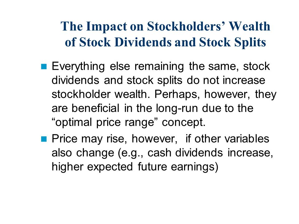 The Impact on Stockholders' Wealth of Stock Dividends and Stock Splits Everything else remaining the same, stock dividends and stock splits do not increase stockholder wealth.