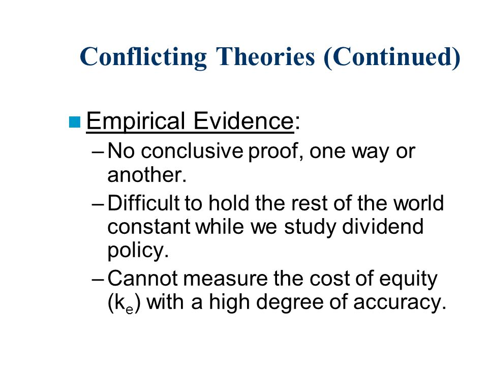 Conflicting Theories (Continued) Empirical Evidence: –No conclusive proof, one way or another.
