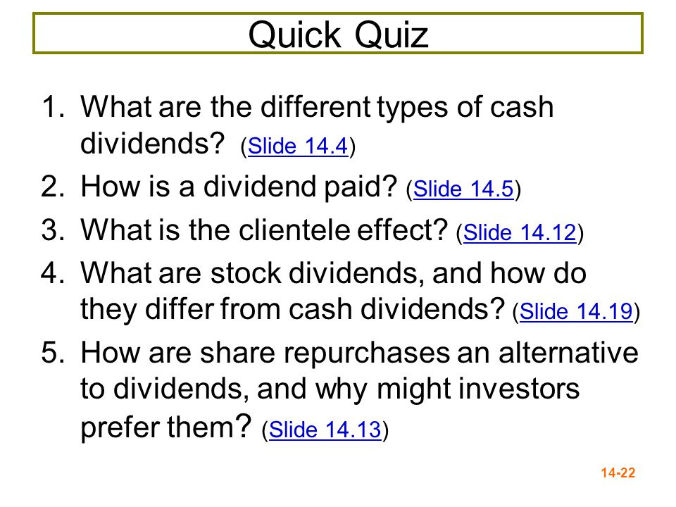 14-22 Quick Quiz 1.What are the different types of cash dividends.