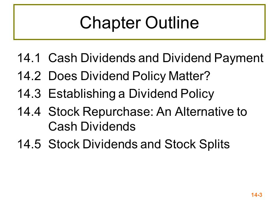 14-3 Chapter Outline 14.1 Cash Dividends and Dividend Payment 14.2 Does Dividend Policy Matter.