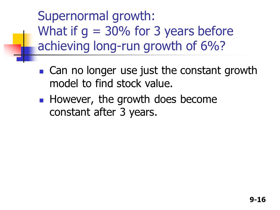 9-16 Supernormal growth: What if g = 30% for 3 years before achieving long-run growth of 6%.