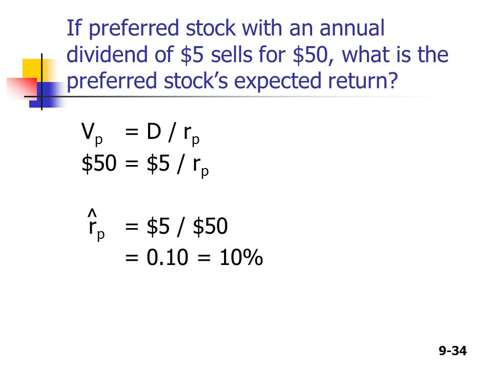 9-34 If preferred stock with an annual dividend of $5 sells for $50, what is the preferred stock's expected return.