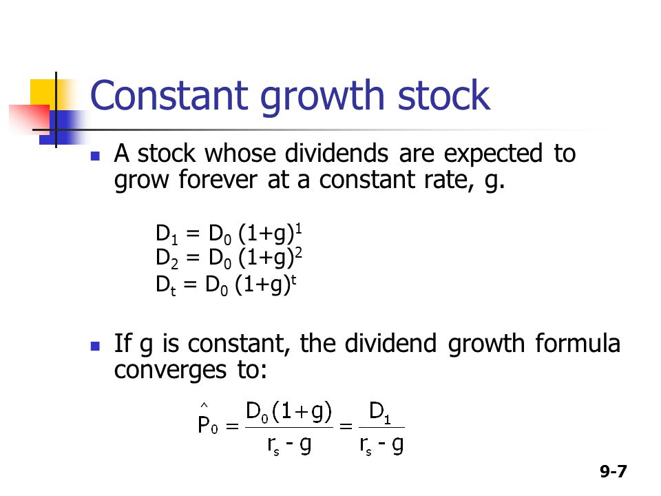 9-7 Constant growth stock A stock whose dividends are expected to grow forever at a constant rate, g.