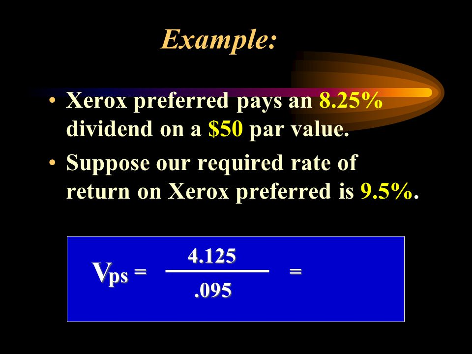 Example: Xerox preferred pays an 8.25% dividend on a $50 par value.