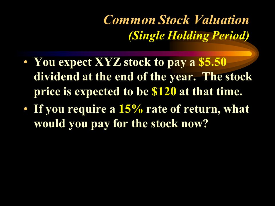 You expect XYZ stock to pay a $5.50 dividend at the end of the year.