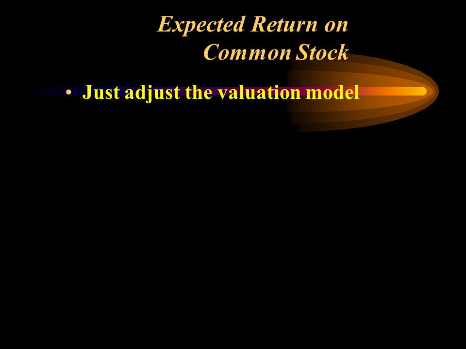 Expected Return on Common Stock Just adjust the valuation model