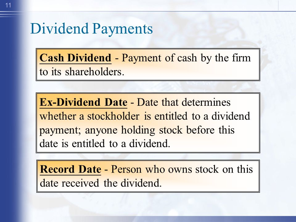 11 Dividend Payments Record Date - Person who owns stock on this date received the dividend.