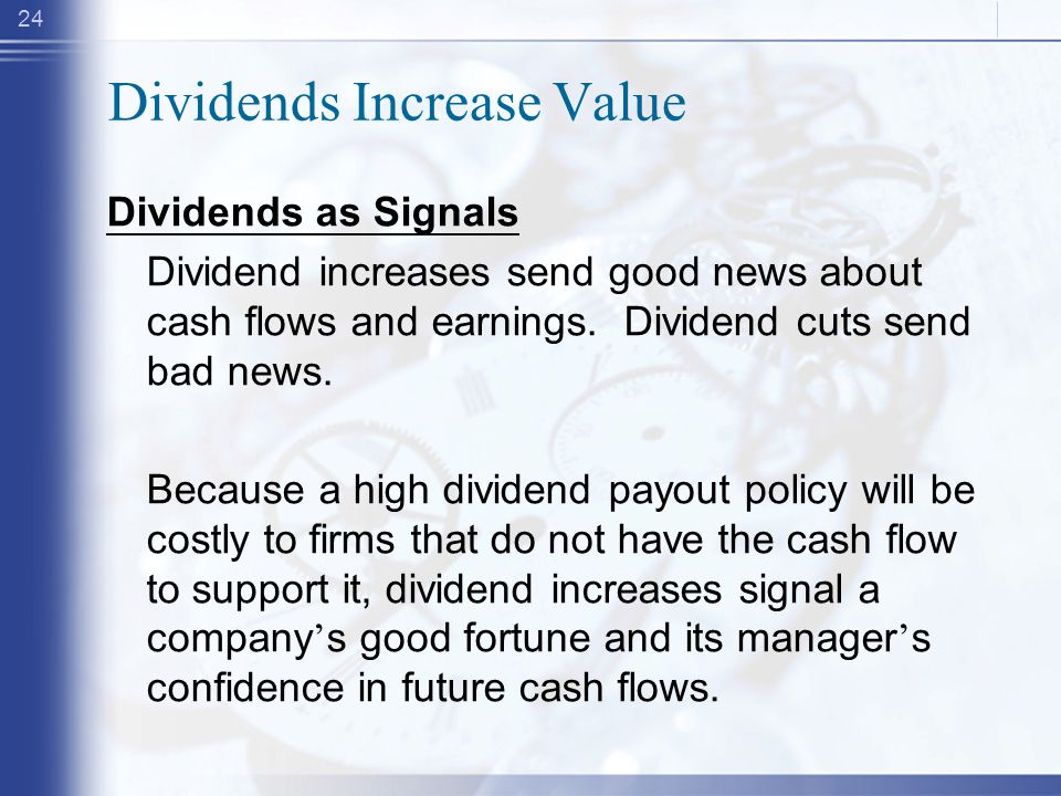 24 Dividends Increase Value Dividends as Signals Dividend increases send good news about cash flows and earnings.