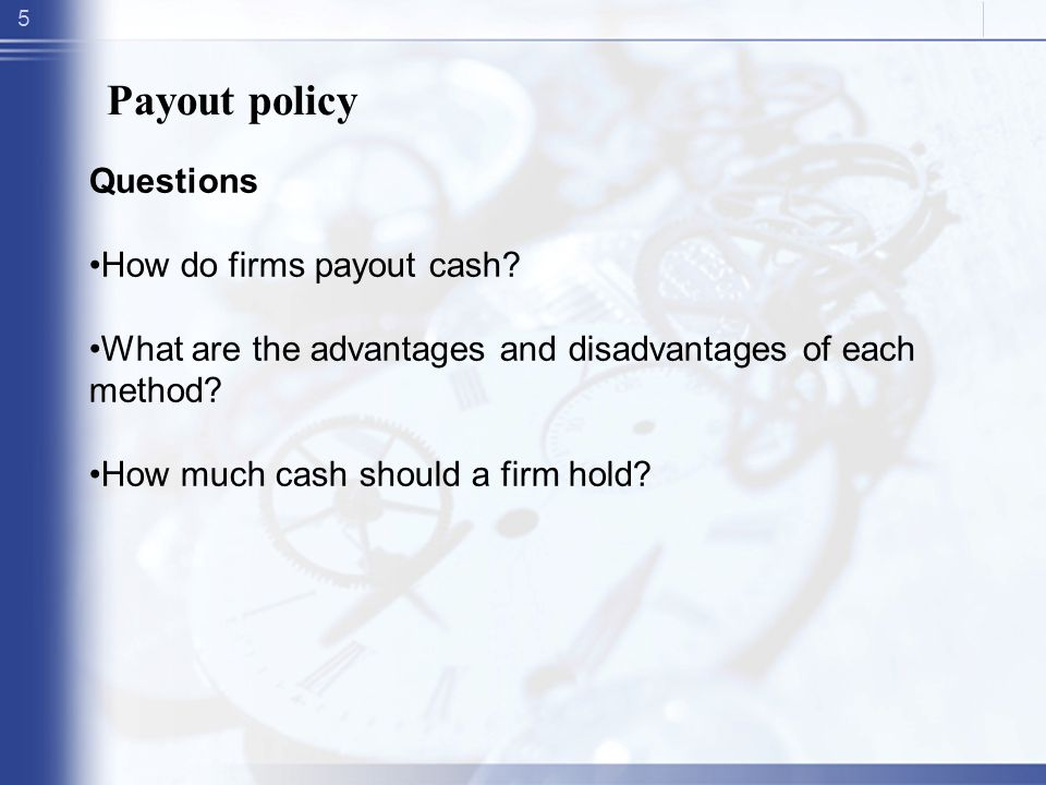 5 Payout policy Questions How do firms payout cash.