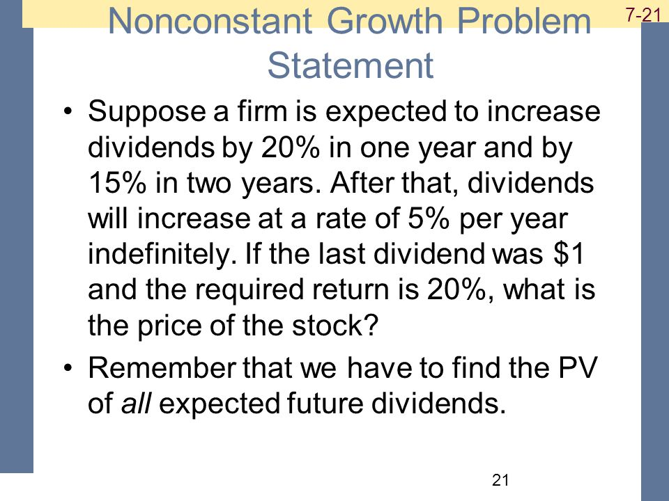 Nonconstant Growth Problem Statement Suppose a firm is expected to increase dividends by 20% in one year and by 15% in two years.