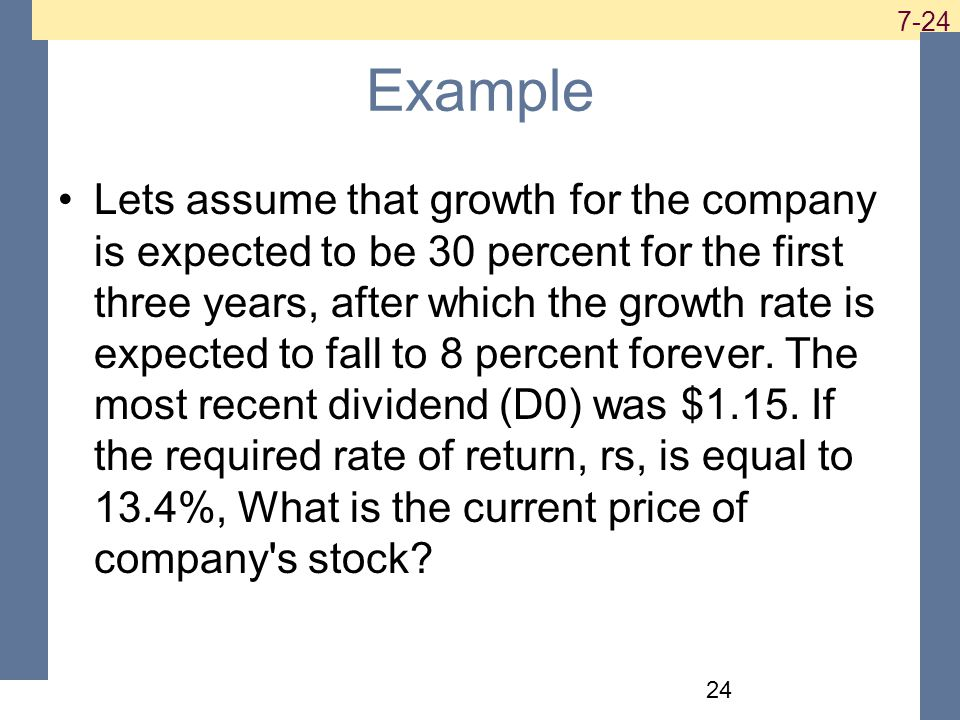 Example Lets assume that growth for the company is expected to be 30 percent for the first three years, after which the growth rate is expected to fall to 8 percent forever.