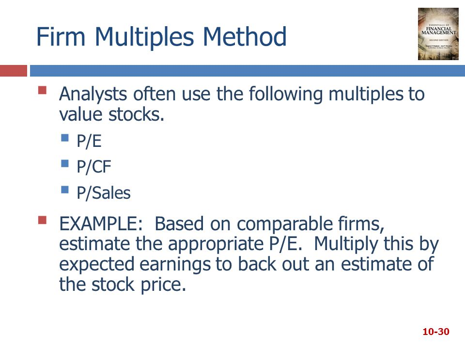 Firm Multiples Method  Analysts often use the following multiples to value stocks.
