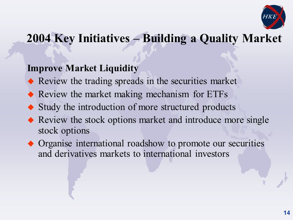 Key Initiatives – Building a Quality Market Improve Investor Protection (cont'd) u Improve the transparency of the odd lot market u Enhance investor education u Introduce a Mock Trading System for investor education u Enhance HKEx Corporate Website u Strengthen market education and director training