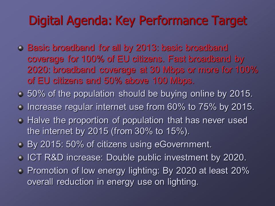 Digital Agenda: Key Performance Target Basic broadband for all by 2013: basic broadband coverage for 100% of EU citizens.