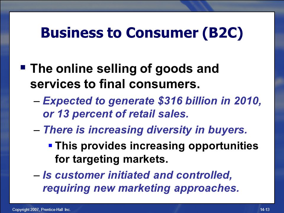 Copyright 2007, Prentice-Hall Inc  The online selling of goods and services to final consumers.