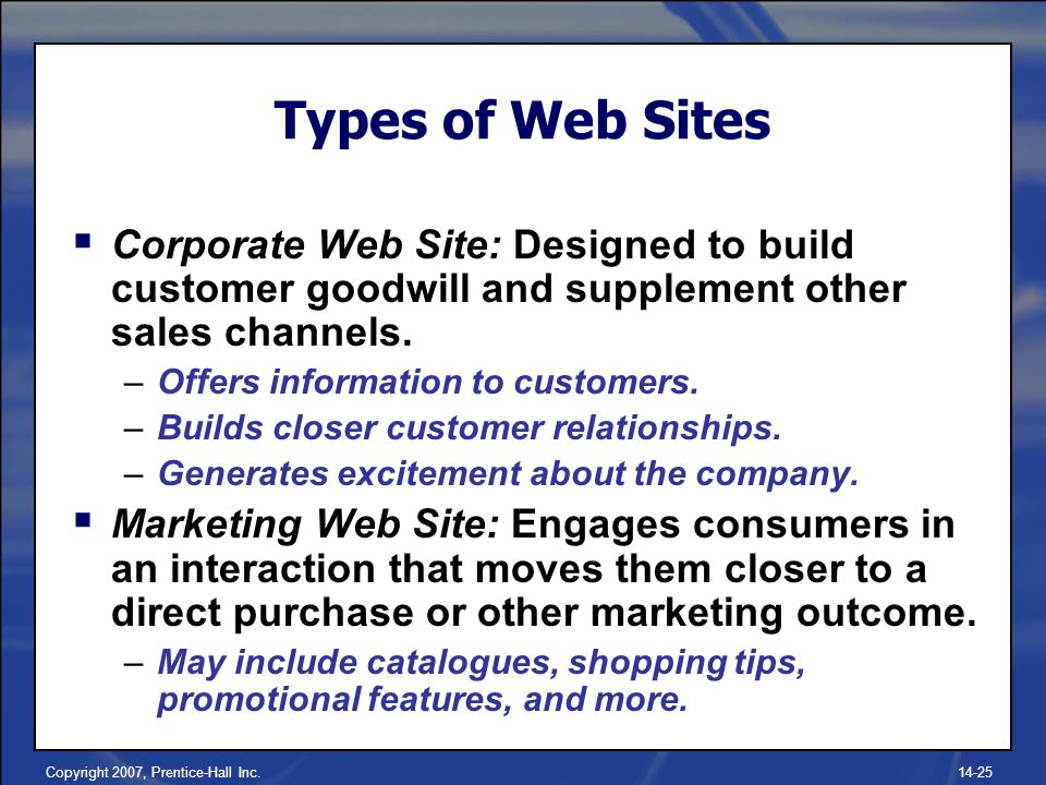 Copyright 2007, Prentice-Hall Inc Types of Web Sites  Corporate Web Site: Designed to build customer goodwill and supplement other sales channels.