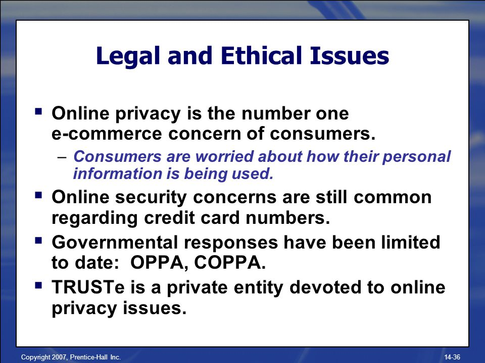 Copyright 2007, Prentice-Hall Inc  Online privacy is the number one e-commerce concern of consumers.