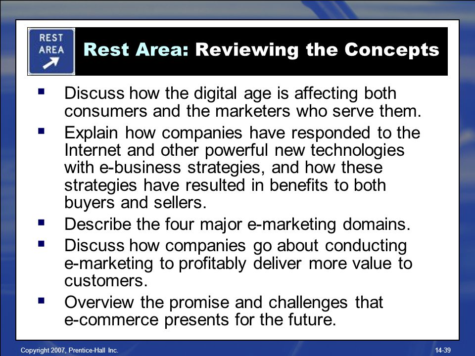 Copyright 2007, Prentice-Hall Inc  Discuss how the digital age is affecting both consumers and the marketers who serve them.
