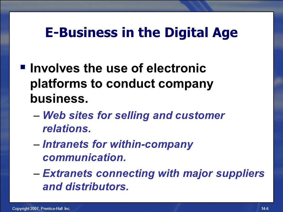 Copyright 2007, Prentice-Hall Inc.14-6  Involves the use of electronic platforms to conduct company business.