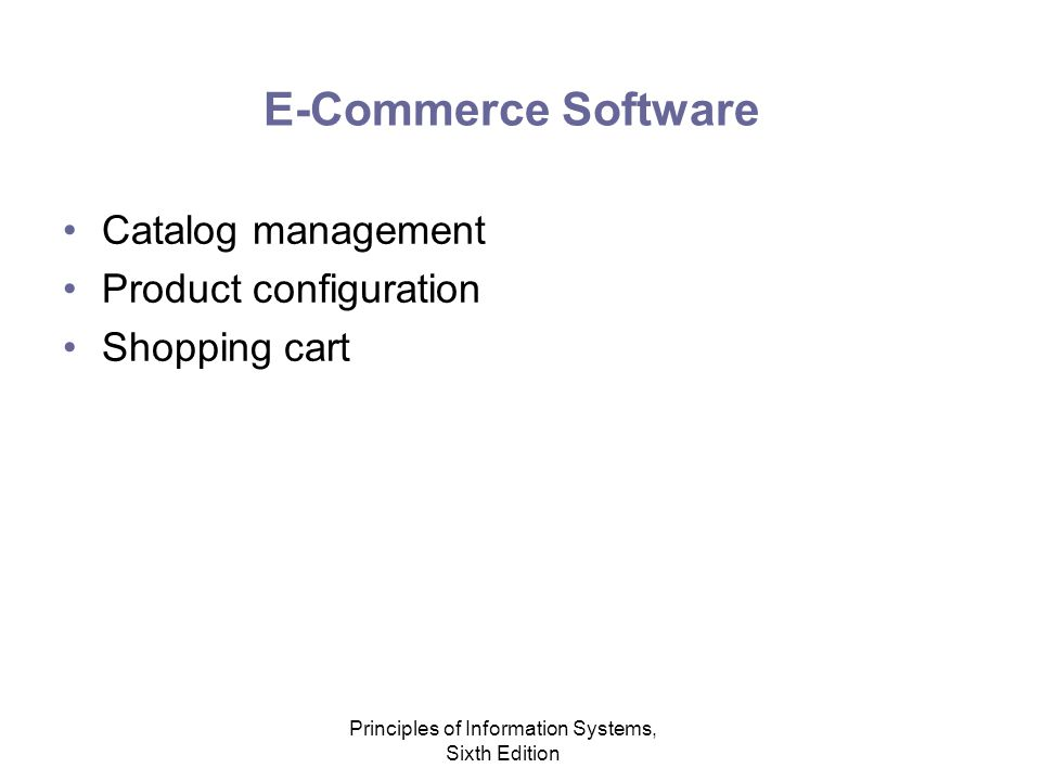 Principles of Information Systems, Sixth Edition E-Commerce Software Catalog management Product configuration Shopping cart