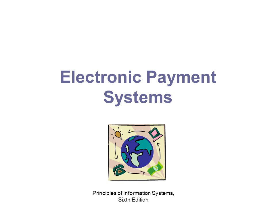 Principles of Information Systems, Sixth Edition Electronic Payment Systems