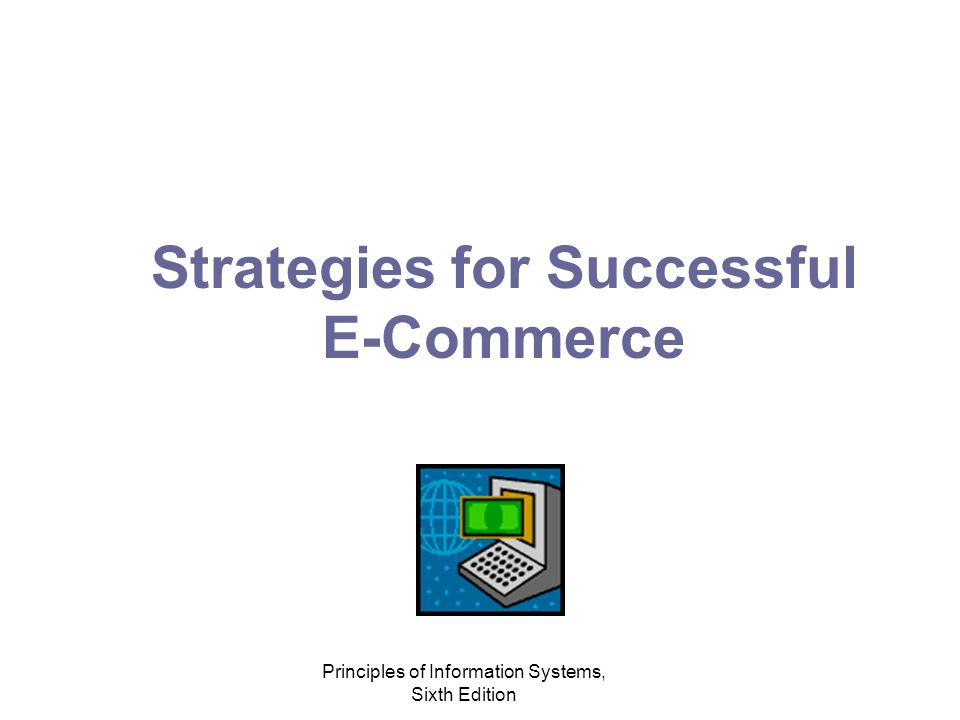 Principles of Information Systems, Sixth Edition Strategies for Successful E-Commerce