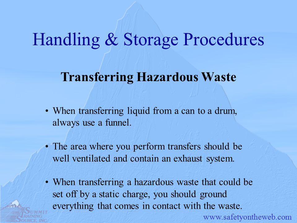 Handling & Storage Procedures Transferring Hazardous Waste When transferring liquid from a can to a drum, always use a funnel.