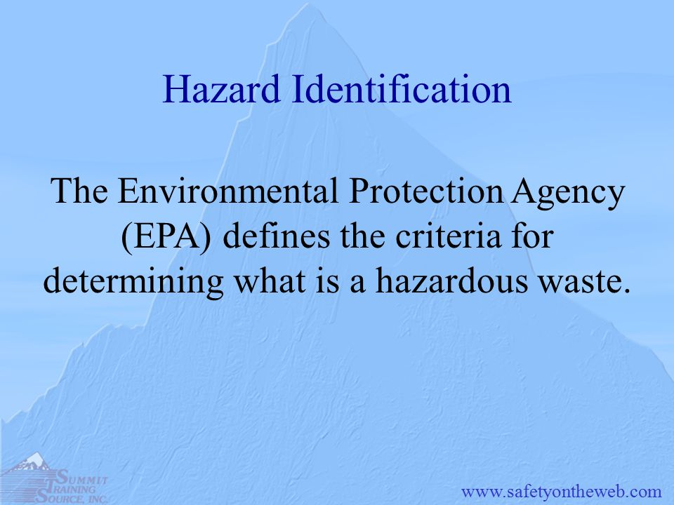 Hazard Identification The Environmental Protection Agency (EPA) defines the criteria for determining what is a hazardous waste.