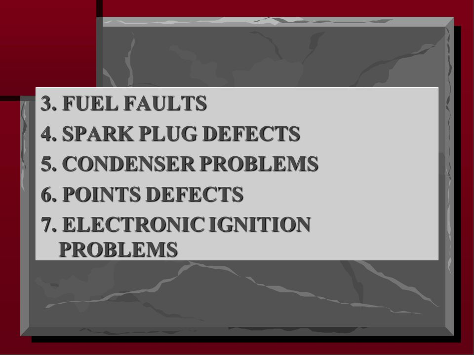 3. FUEL FAULTS 4. SPARK PLUG DEFECTS 5. CONDENSER PROBLEMS 6.