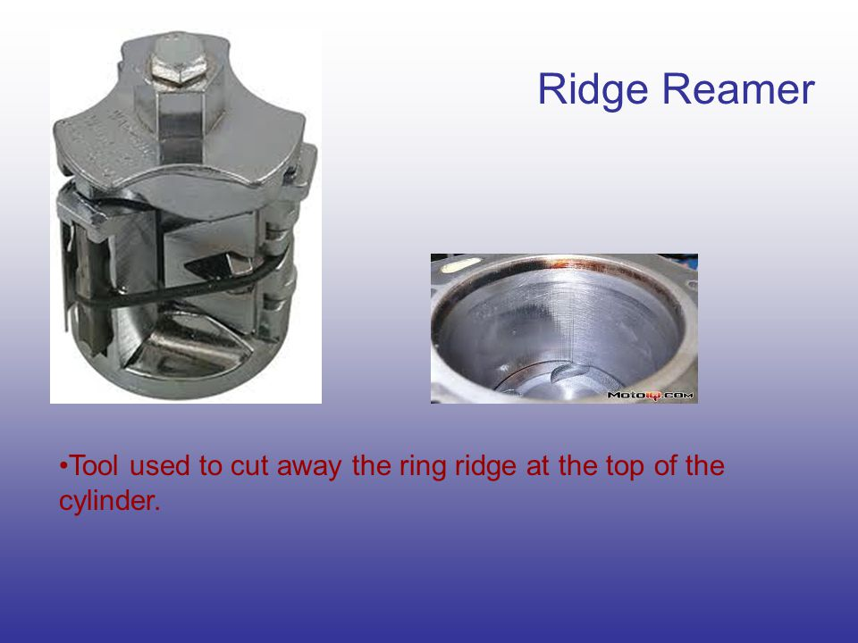 Ridge Reamer Tool used to cut away the ring ridge at the top of the cylinder.