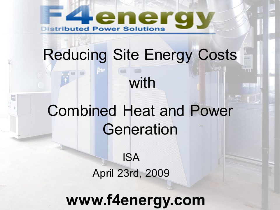ISA April 23rd, Reducing Site Energy Costs with Combined Heat and Power Generation
