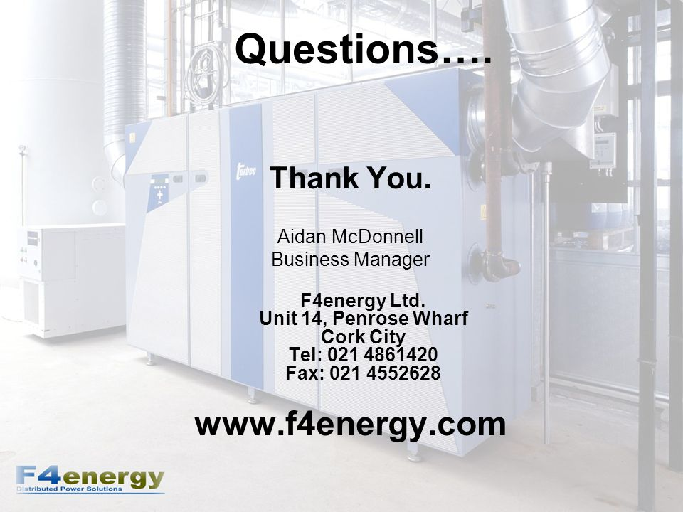 Questions…. Thank You. Aidan McDonnell Business Manager F4energy Ltd.