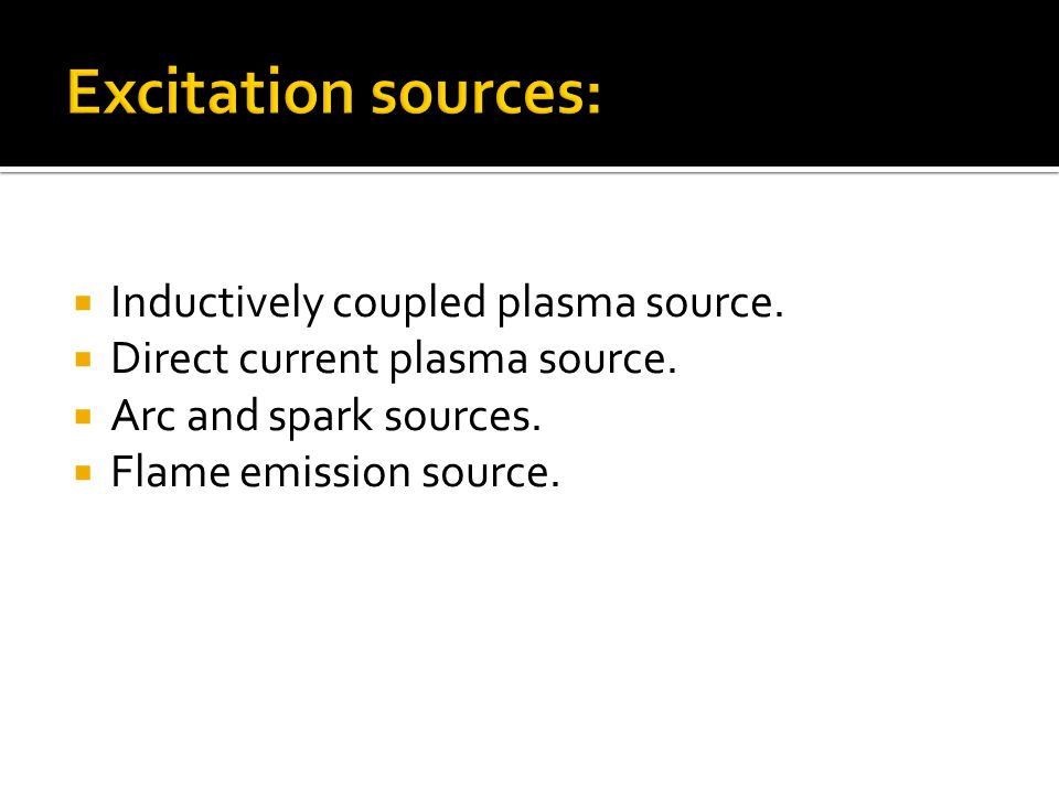  Inductively coupled plasma source.  Direct current plasma source.