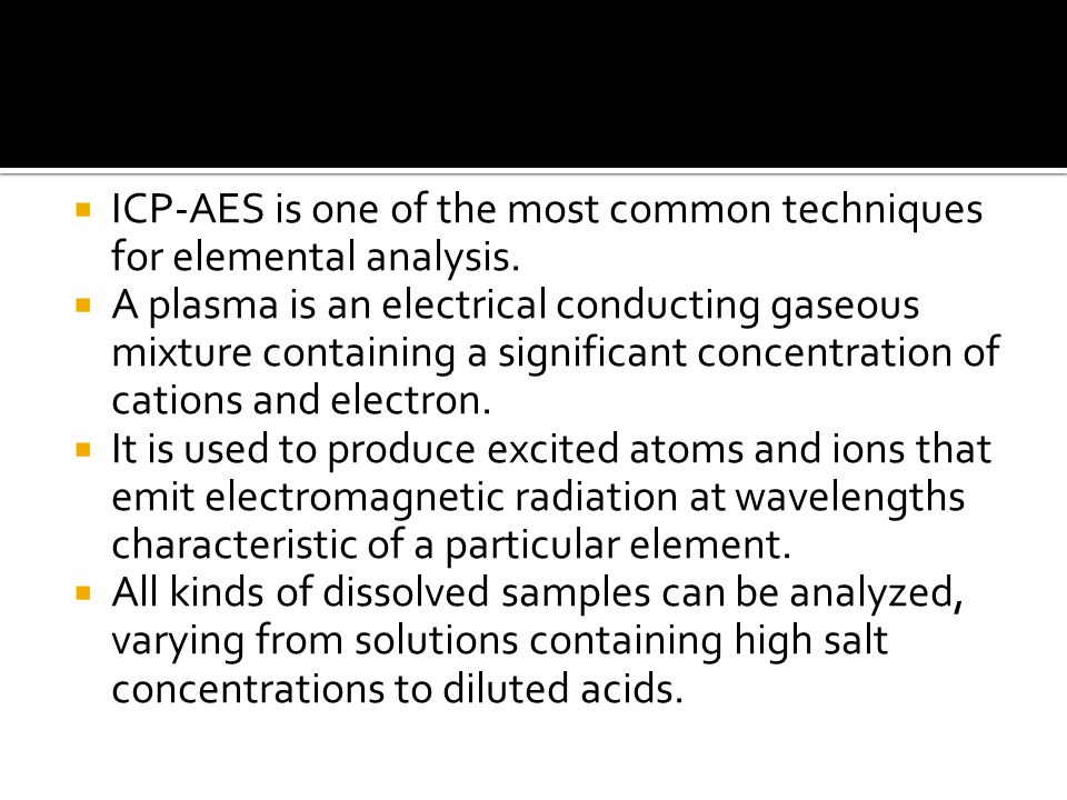  ICP-AES is one of the most common techniques for elemental analysis.