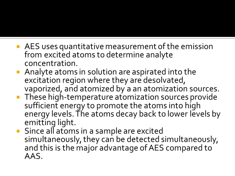  AES uses quantitative measurement of the emission from excited atoms to determine analyte concentration.
