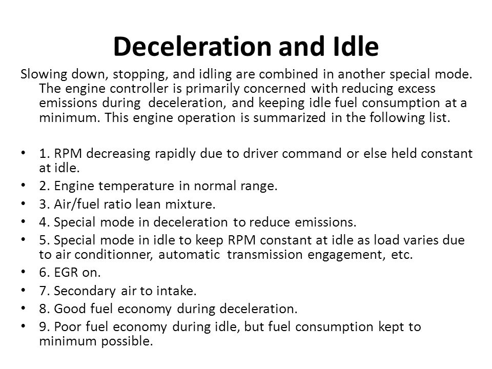 Deceleration and Idle Slowing down, stopping, and idling are combined in another special mode.
