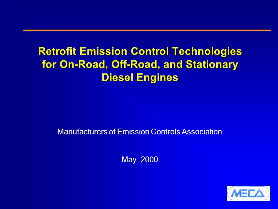 Retrofit Emission Control Technologies for On-Road, Off-Road, and Stationary Diesel Engines Manufacturers of Emission Controls Association May 2000