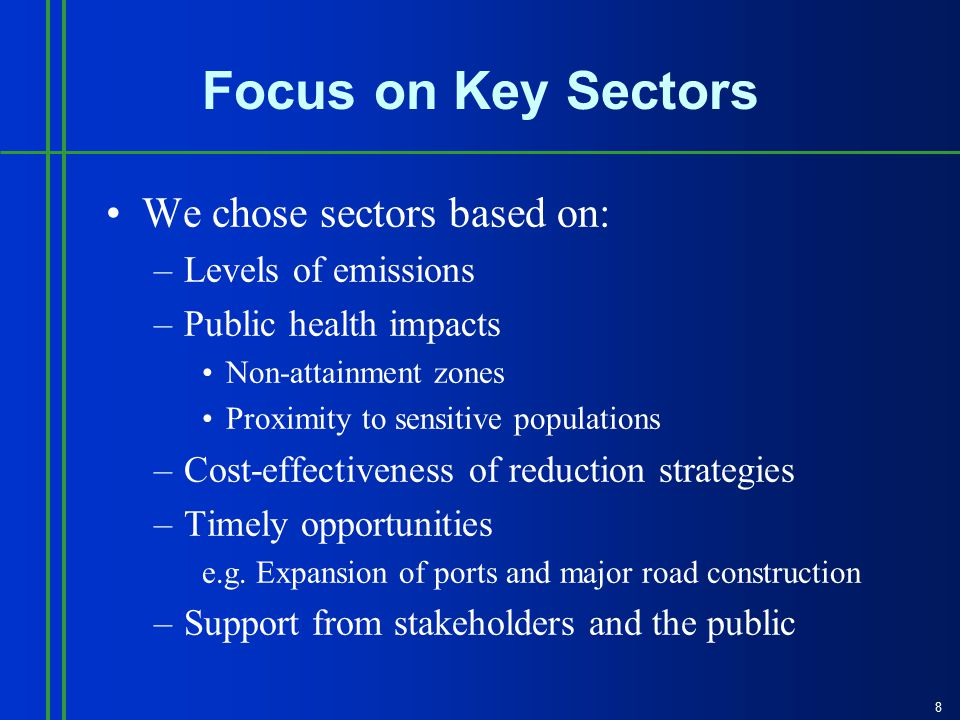 8 Focus on Key Sectors We chose sectors based on: –Levels of emissions –Public health impacts Non-attainment zones Proximity to sensitive populations –Cost-effectiveness of reduction strategies –Timely opportunities e.g.